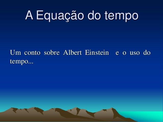 A Equação do tempo  Um conto sobre Albert Einstein e o uso do  tempo...