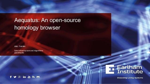 Aequatus: An open-source homology browser ANIL THANKI Data Infrastructure and Algorithms @anilthanki