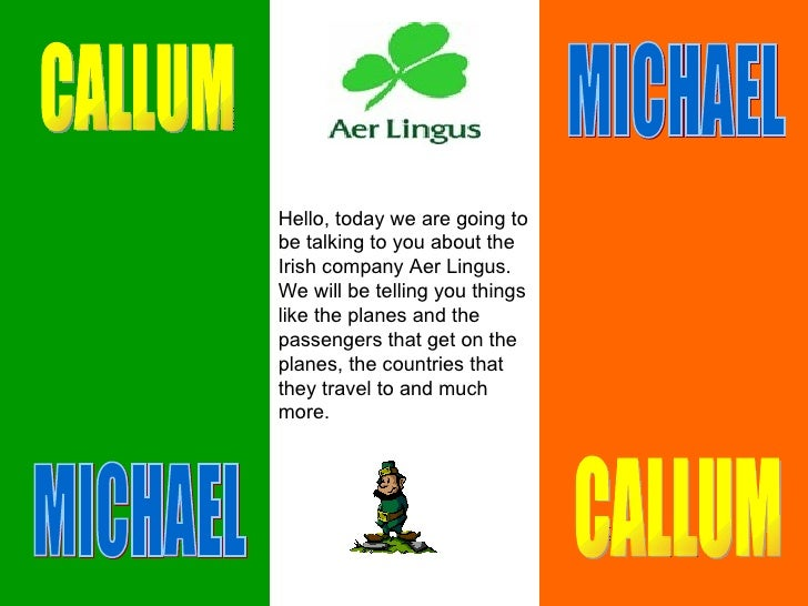 Hello, today we are going to be talking to you about the Irish company Aer Lingus. We will be telling you things like the ...