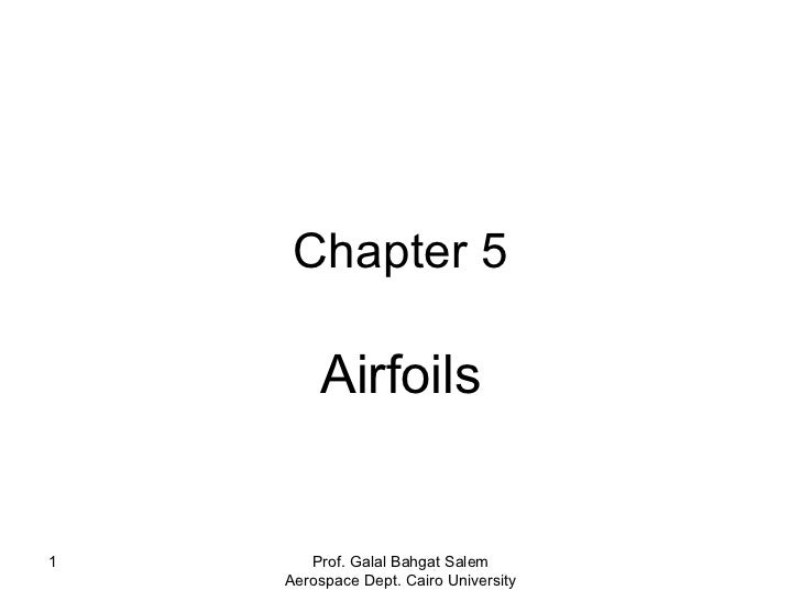 Chapter 5 Airfoils Prof. Galal Bahgat Salem Aerospace Dept. Cairo University