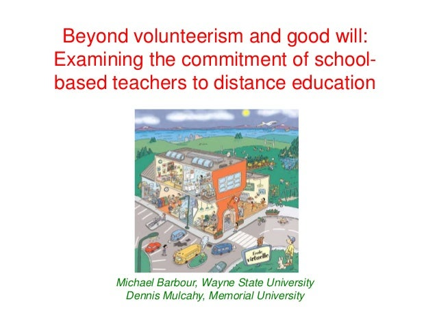 Beyond volunteerism and good will:Examining the commitment of school-based teachers to distance education      Michael Bar...