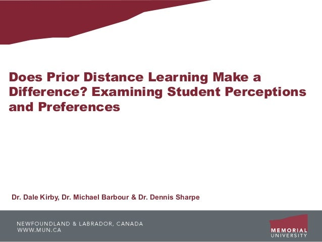 Does Prior Distance Learning Make aDifference? Examining Student Perceptionsand PreferencesDr. Dale Kirby, Dr. Michael Bar...