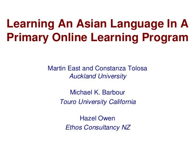 Learning An Asian Language In A Primary Online Learning Program Martin East and Constanza Tolosa Auckland University Micha...