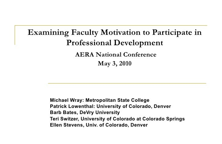 Examining Faculty Motivation to Participate in Professional Development   AERA National Conference May 3, 2010 Michael Wra...