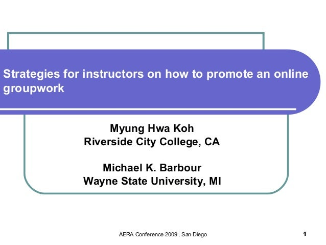 Strategies for instructors on how to promote an onlinegroupwork                   Myung Hwa Koh              Riverside Cit...
