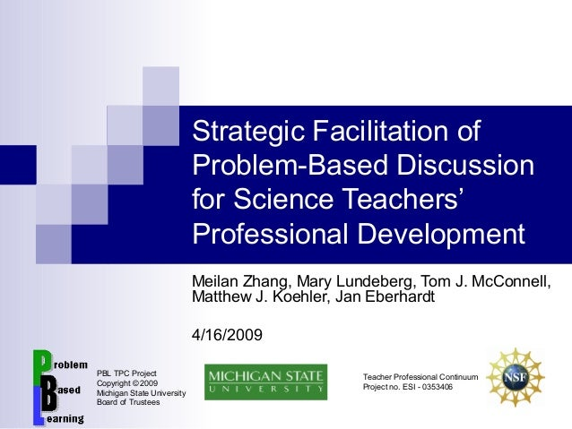 Strategic Facilitation of Problem-Based Discussion for Science Teachers' Professional Development Meilan Zhang, Mary Lunde...