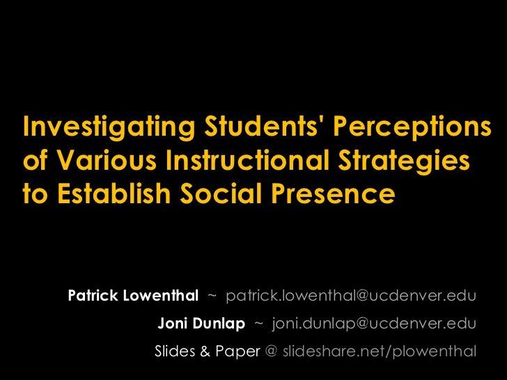 Investigating Students' Perceptions of Various Instructional Strategies to Establish Social Presence<br />Patrick Lowentha...