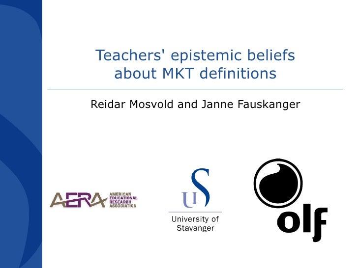 Teachers epistemic beliefs !  about MKT definitionsReidar Mosvold and Janne Fauskanger