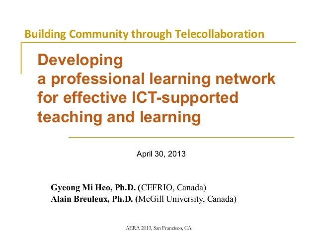 AERA 2013, San Francisco, CADevelopinga professional learning networkfor effective ICT-supportedteaching and learningApril...