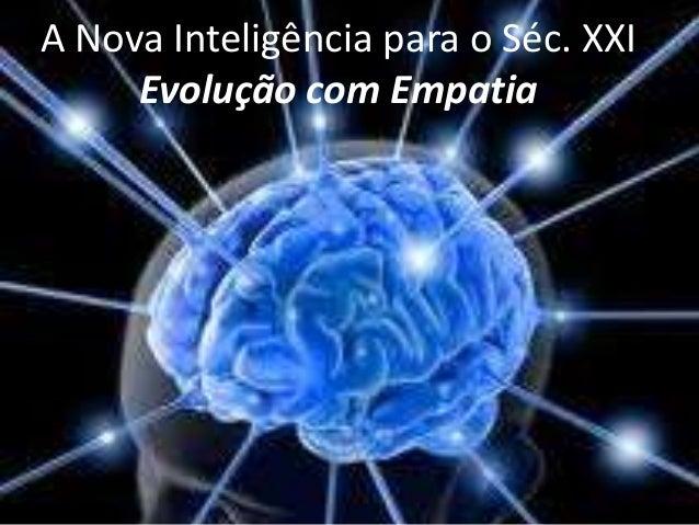 A Nova Inteligência para o Séc. XXI     Evolução com Empatia