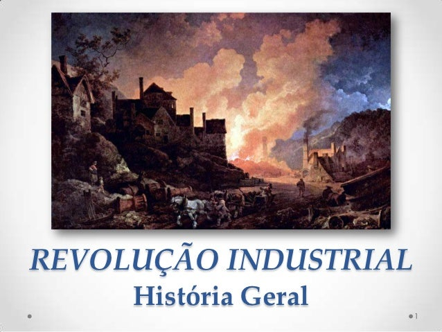 REVOLUÇÃO INDUSTRIAL     História Geral                       1