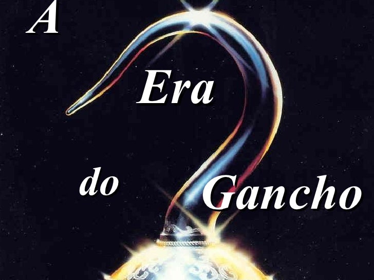 A Era do Gancho