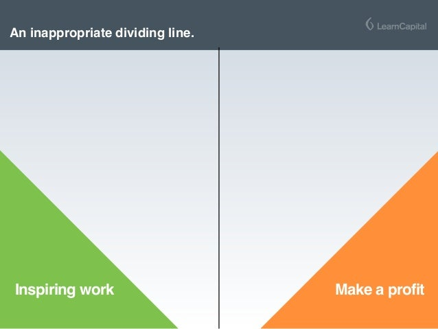 Inspiring work Make a profit An inappropriate dividing line.