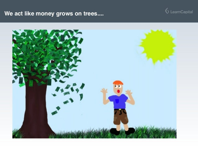 We act like money grows on trees....