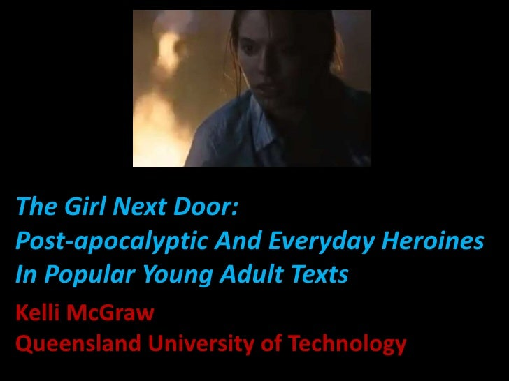 The Girl Next Door:Post-apocalyptic And Everyday HeroinesIn Popular Young Adult TextsKelli McGrawQueensland University of ...