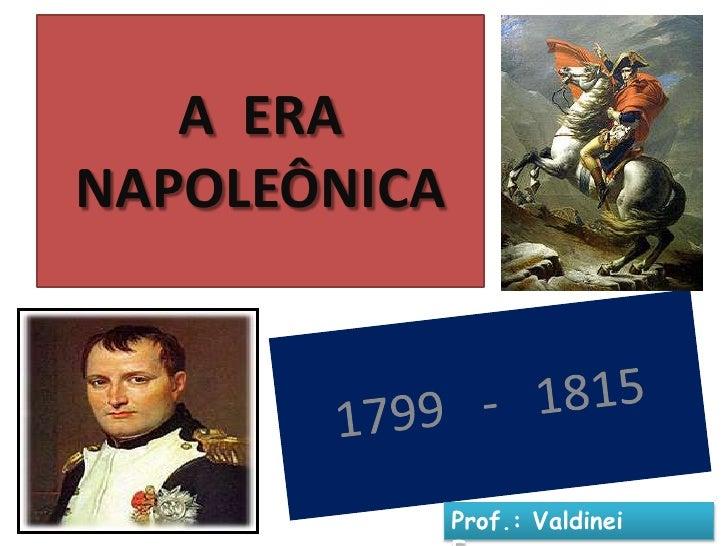 A ERANAPOLEÔNICA              Prof.: Valdinei