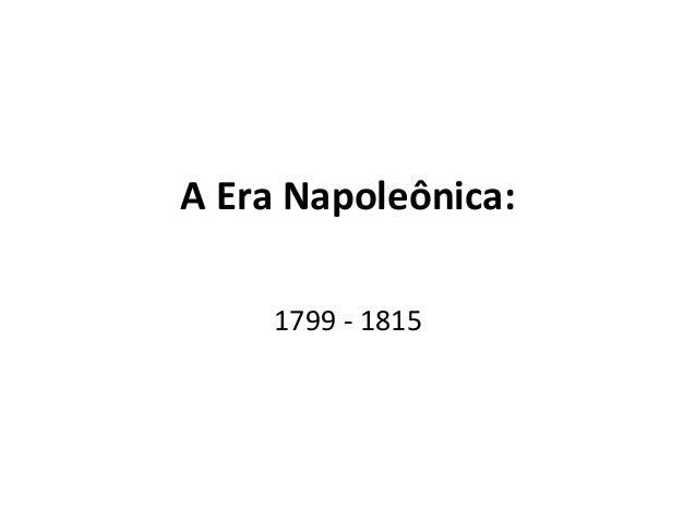 A Era Napoleônica:1799 - 1815