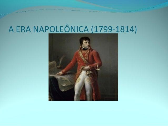 A ERA NAPOLEÔNICA (1799-1814)