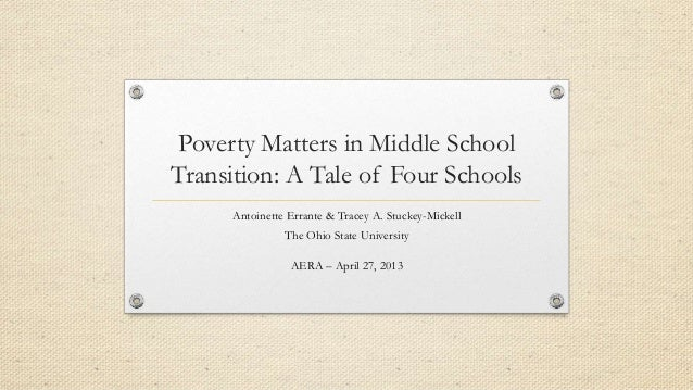 Poverty Matters in Middle SchoolTransition: A Tale of Four SchoolsAntoinette Errante & Tracey A. Stuckey-MickellThe Ohio S...
