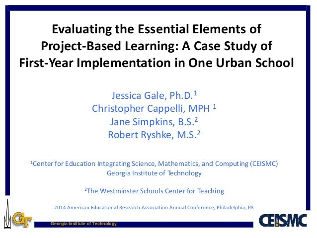 Georgia Institute of Technology Evaluating the Essential Elements of Project-Based Learning: A Case Study of First-Year Im...