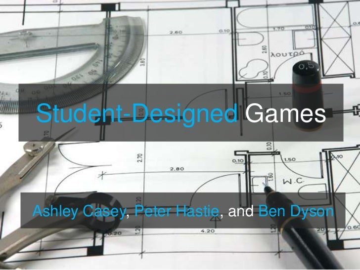 Student-DesignedGames<br />Ashley Casey, Peter Hastie, and Ben Dyson<br />
