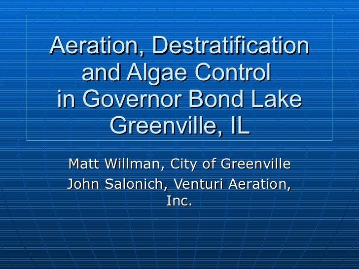 Aeration, Destratification and Algae Control  in Governor Bond Lake Greenville, IL Matt Willman, City of Greenville John S...