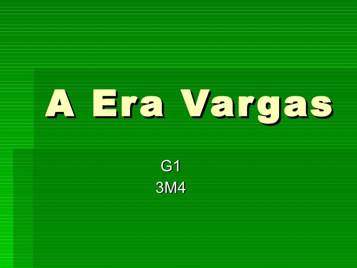 A Era Vargas G1 3M4