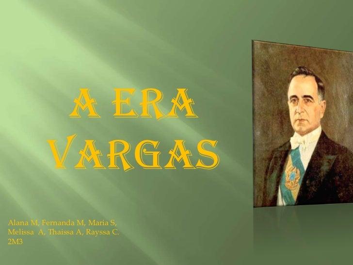 A Era Vargas<br />Alana M, Fernanda M, Maria S, <br />Melissa  A, Thaissa A, Rayssa C.<br />2M3 <br />