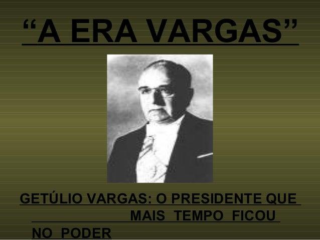 """A ERA VARGAS"" GETÚLIO VARGAS: O PRESIDENTE QUE MAIS TEMPO FICOU NO PODER"