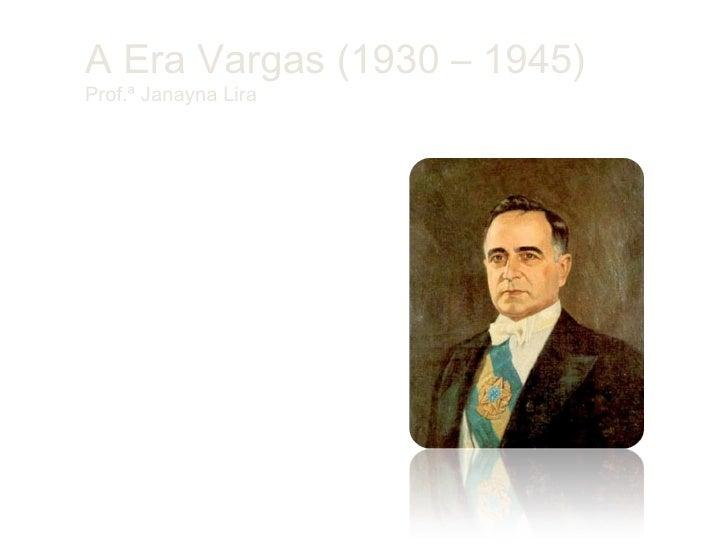 A Era Vargas (1930 – 1945)Prof.ª Janayna Lira