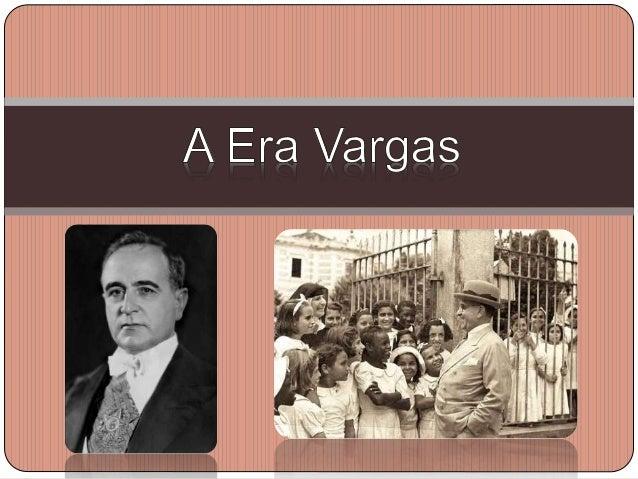 -A Era Vargas ocorreu entre 1930 e 1945,  durante 15 anos seguidos em que Getúlio  Vargas participou do Governo. Foi  marc...