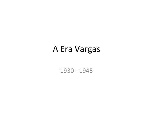 A Era Vargas 1930 - 1945