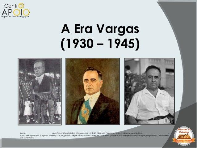 A Era Vargas (1930 – 1945) Fonte: opontodevistadeligialeal.blogspot.com.br/2009/08/carta-testamento-do-presidente-getulio....