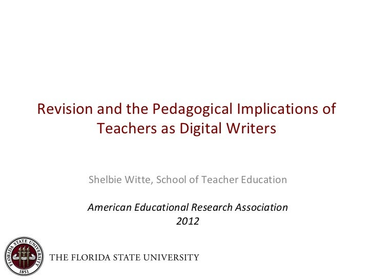 Revision and the Pedagogical Implications of         Teachers as Digital Writers       Shelbie Witte, School of Teacher Ed...