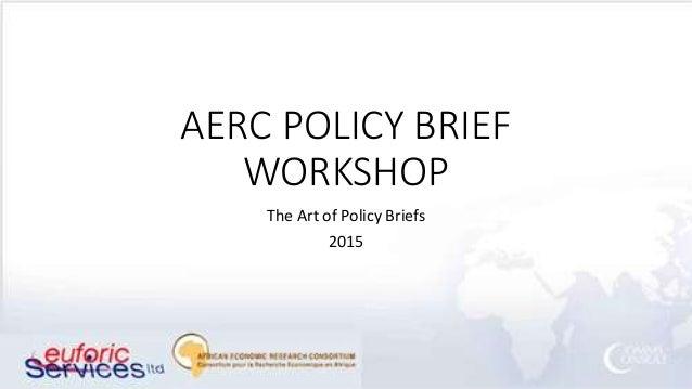 AERC POLICY BRIEF WORKSHOP The Art of Policy Briefs 2015