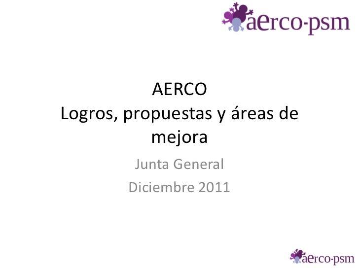 AERCOLogros, propuestas y áreas de           mejora         Junta General        Diciembre 2011