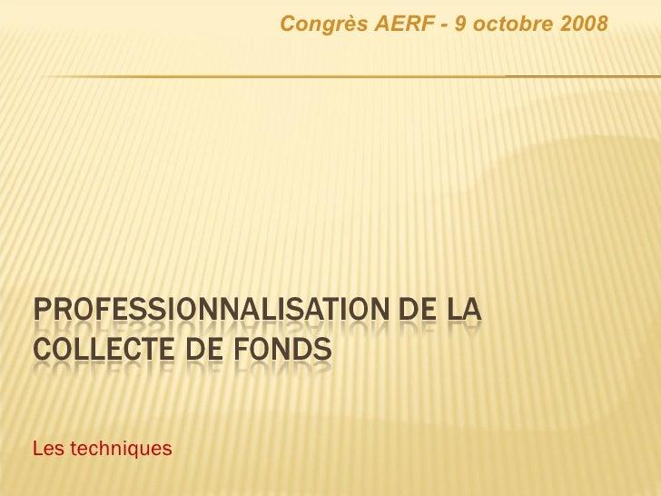 Les techniques Congrès AERF - 9 octobre 2008