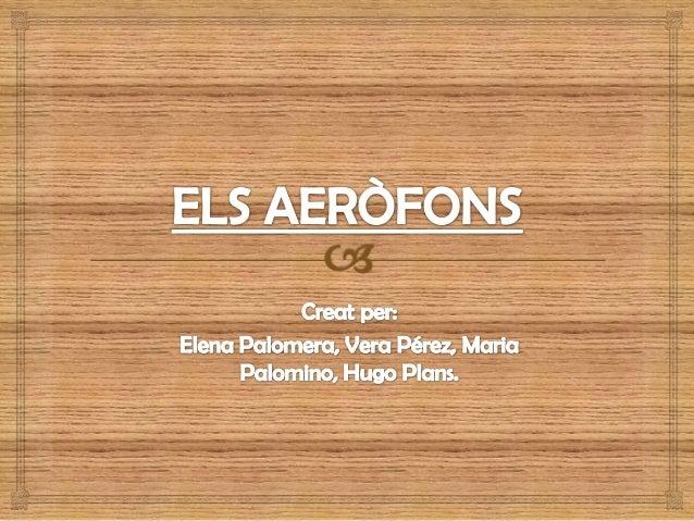 Els instruments aeròfons   Els instruments aeròfons produeixen el so a partir de la vibració d'una columna d'aire. El co...