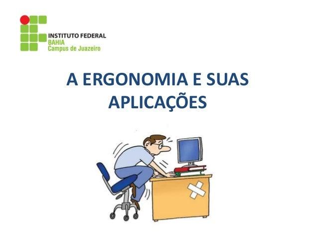 A ERGONOMIA E SUAS APLICAÇÕES