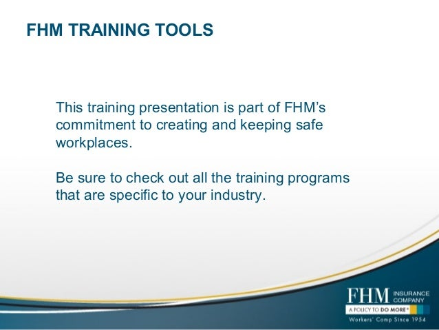 FHM TRAINING TOOLS This training presentation is part of FHM's commitment to creating and keeping safe workplaces. Be sure...