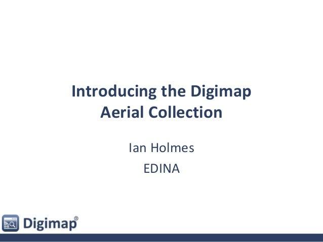 Introducing the Digimap Aerial Collection Ian Holmes EDINA