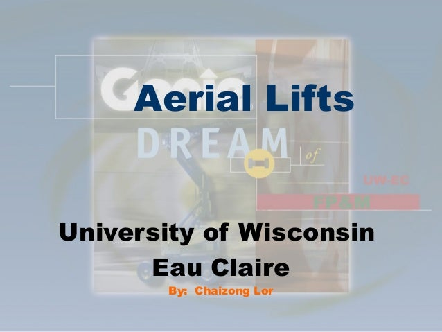 Aerial Lifts University of Wisconsin Eau Claire By: Chaizong Lor