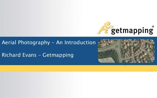 Aerial Photography – An Introduction Richard Evans – Getmapping