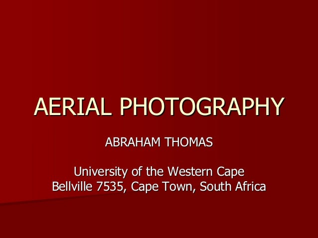 AERIAL PHOTOGRAPHY          ABRAHAM THOMAS     University of the Western Cape Bellville 7535, Cape Town, South Africa