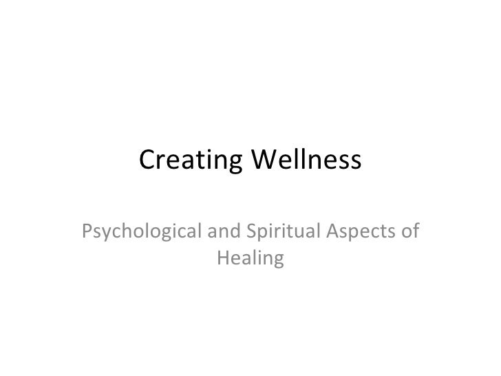 Creating Wellness Psychological and Spiritual Aspects of Healing