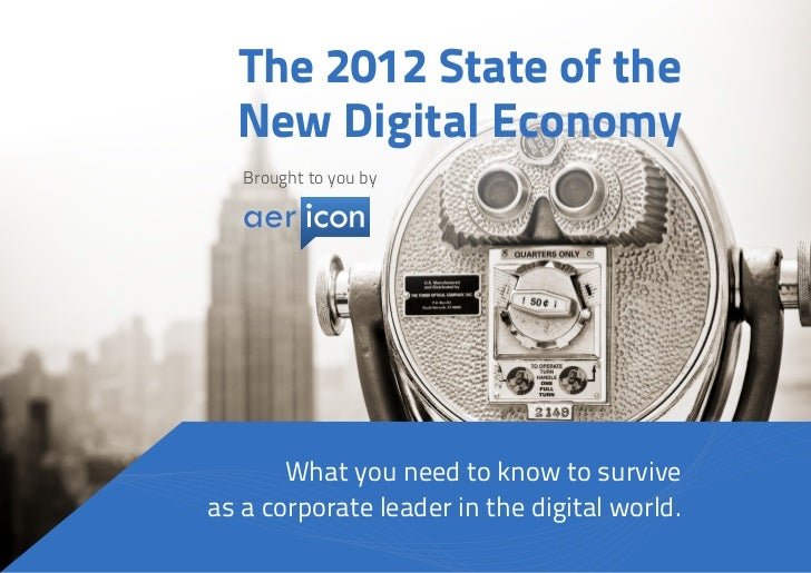 The 2012 State of the  New Digital Economy   Brought to you by       What you need to know to surviveas a corporate leader...