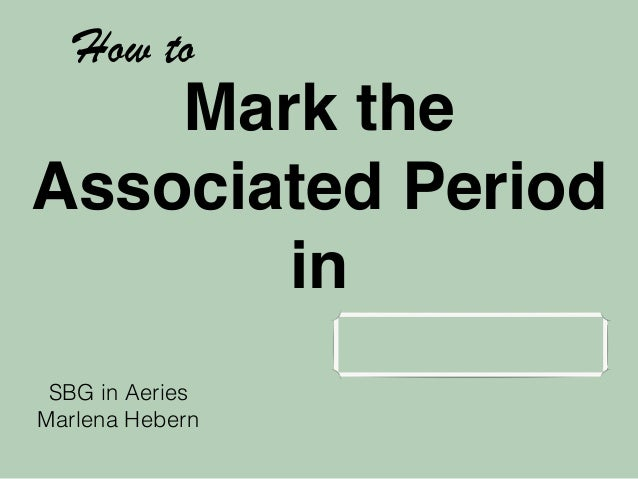 Mark the  Associated Period  in  How to  SBG in Aeries  Marlena Hebern