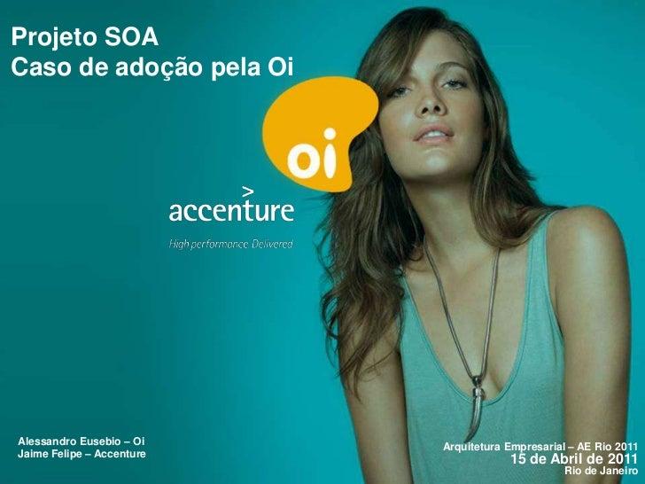 Projeto SOACaso de adoção pela OiAlessandro Eusebio – Oi                           Arquitetura Empresarial – AE Rio 2011Ja...