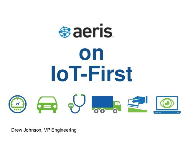on IoT-First Drew Johnson, VP Engineering