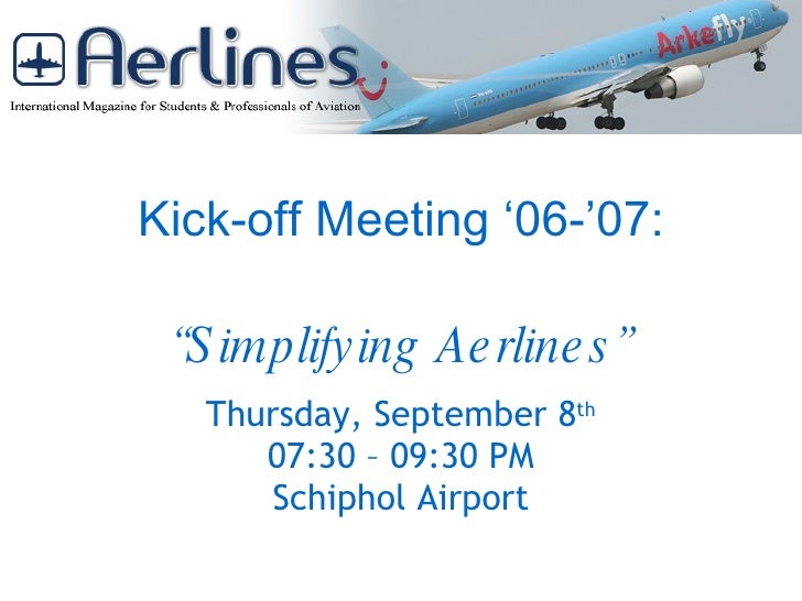 "Kick-off Meeting '06-'07: ""Simplifying Aerlines"" Thursday, September 8 th 07:30 – 09:30 PM Schiphol Airport"